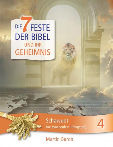 Die 7 Feste der Bibel und ihr Geheimnis 4 - Schawuot - Das Wochenfest (Pfingsten) - Band 4