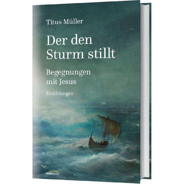 Titus Müller, Der den Sturm stillt - Begegnungen mit Jesus