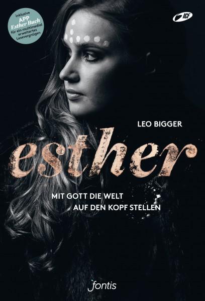 Leo Bigger: Esther - Mit Gott die Welt auf den Kopf stellen