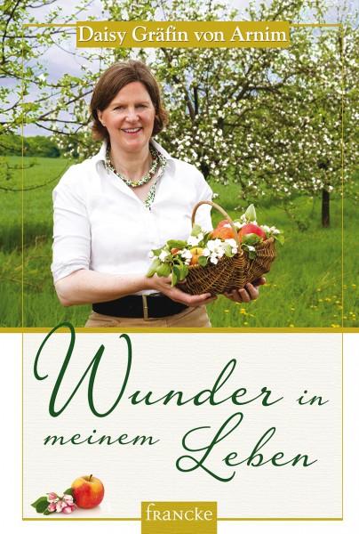 Daisy Gräfin von Arnim: Wunder in meinem Leben