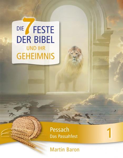 Die 7 Feste der Bibel und ihr Geheimnis 1 - Pessach - Das Passahfest - Band 1