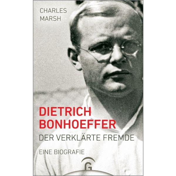 Charles Marsh, Dietrich Bonhoeffer - Der verklärte Fremde