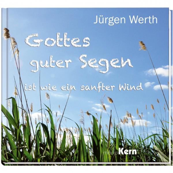 Jürgen Werth, Gottes guter Segen ist wie ein weiter Wind