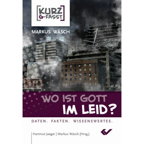 Hartmut Jäger/ Markus Wäsch, Wo ist Gott im Leid ?