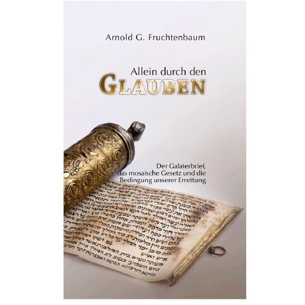 Arnold G. Fruchtenbaum: Allein durch den Glauben