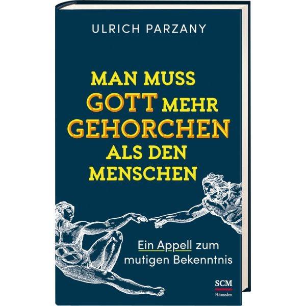 Ulrich Parzany, Man muss Gott mehr gehorchen als den Menschen