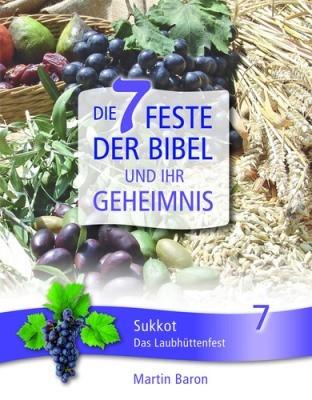 Die 7 Feste der Bibel und ihr Geheimnis 7 - Sukkot - Das Laubhüttenfest - Band 7