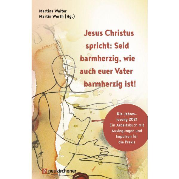 Martin Werth, K.M. Wallter, Seid barmherzig, wie auch euer Vater barmherzig ist, JL 2021