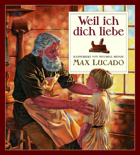 Max Lucado: Weil ich dich liebe