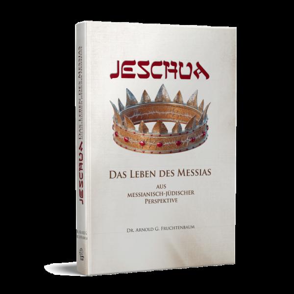 Arnold G. Fruchtenbaum, JESCHUA - Das Leben des Messias