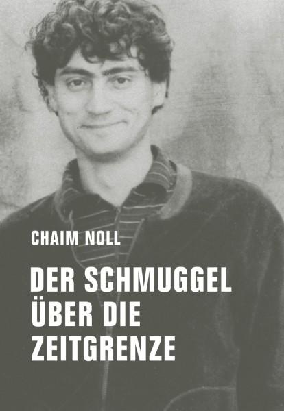 Chaim Noll: Der Schmuggel über die Zeitgrenze