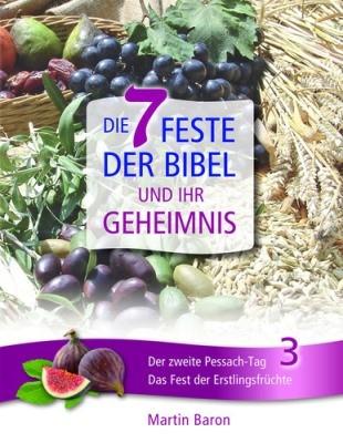 Die 7 Feste der Bibel und ihr Geheimnis 3 - Der zweite Pessach-Tag - Das Fest der Erstlingsfrüchte -