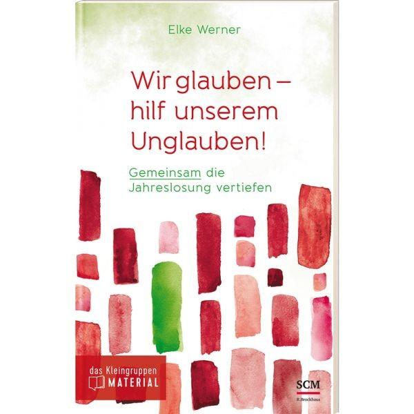 Elke Werner, Wir galuben - hilf unserem Unglauben!