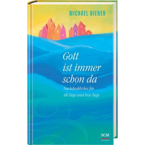 Michael Diener: Gott ist immer schon da