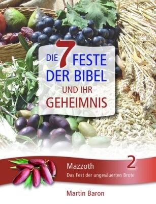 Die 7 Feste der Bibel und ihr Geheimnis 2 - Mazzoth - Das Fest der ungesäuerten Brote - Band 2