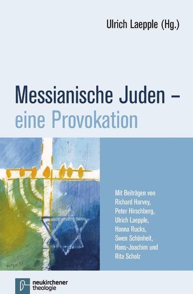 Messianische Juden - eine Provokation (Ulrich Laepple - Hg.)