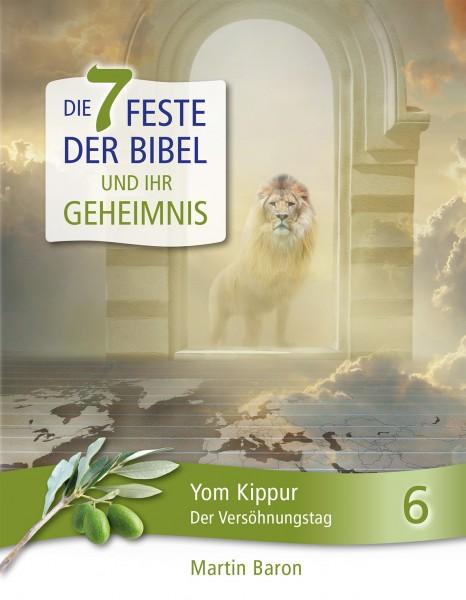 Die 7 Feste der Bibel und ihr Geheimnis 6 - Yom Kippur - Der Versöhnungstag - Band 6