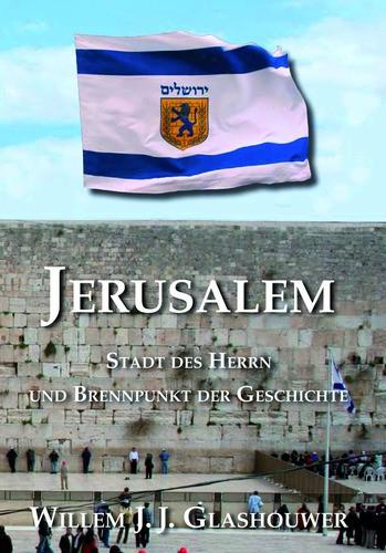 Jerusalem - Stadt des Herrn und Brennpunkt der Geschichte