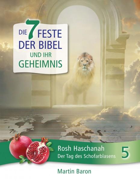 Die 7 Feste der Bibel und ihr Geheimnis 5 - Rosh Haschanah - Der Tag des Schofarblasens - Band 5