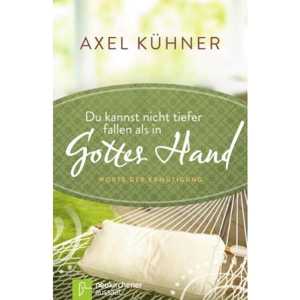 Axel Kühner, Du kannst nicht tiefer fallen als in Gottes Hand